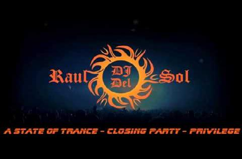 A State Of Trance - ASOT Closing Party 2013 Privilege - Dj Raul Del Sol - Live Session